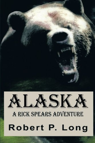 Alaska: A Rick Spears Adventure by Robert P. Long (2014-06-16)