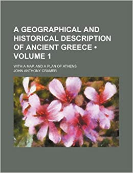 A Geographical and Historical Description of Ancient Greece (Volume 1); With a Map, and a Plan of Athens: John Anthony Cramer: 9781235616518: Amazon.com: ...