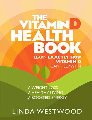 The Vitamin D Health Book (3rd Edition): Learn Exactly How Vitamin D Can Help With Weight Loss, Healthy Living & Boosted Energy!