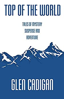 Top of the World: Tales of Mystery, Suspense, and Adventure by [Cadigan, Glen]