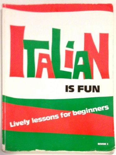 Italian Is Fun: Lively Lessons for Beginners, Book 1 (English and Italian Edition)