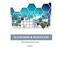 Blockchain and Healthcare : The Coming Disruption
