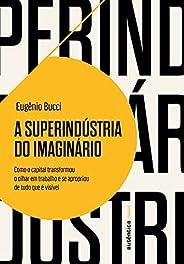 A superindústria do imaginário: Como o capital transformou o olhar em trabalho e se apropriou de tudo que é vi