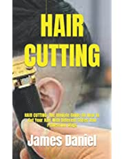 HAIR CUTTING: HAIR CUTTING: The Ulmiate Guide On How To Cut Your Hair With Different Styles And Profession Ways