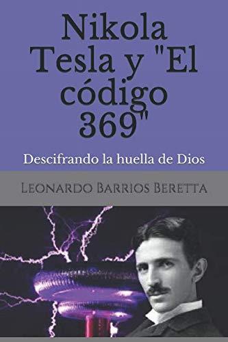 Nikola Tesla y Descifrando la huella de Dios  [Barrios Beretta, Leonardo] (Tapa Blanda)