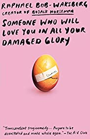 Someone Who Will Love You in All Your Damaged Glory: Stories