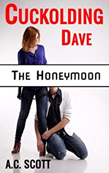 Cuckolding Dave: Part 1: The Honeymoon by [Scott, A.C.]