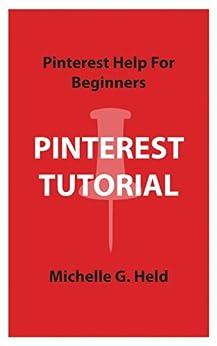Pinterest Tutorial: Pinterest Help for Beginners by [Held, Michelle]