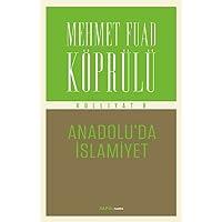 Mehmet Fuad Köprülü Külliyatı 9: Anadolu'da İslamiyet