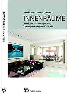 Innenräume: Handbuch Zur Innenraumgestaltung Grundlagen U2013 Planungshilfen    Beispiele: Amazon.de: Karin Rabausch, Alexandra Volz Grätz: Bücher