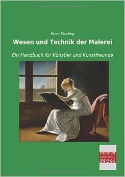 Book Wesen und Technik der Malerei: Ein Handbuch für Kuenstler und Kunstfreunde (German Edition)