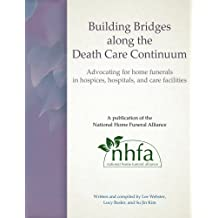 Building Bridges along the Death Care Continuum: Advocating for home funerals in hospices, hospitals, and care...