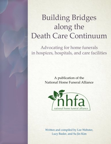 Building Bridges along the Death Care Continuum: Advocating for home funerals in hospices, hospitals, and care facilities