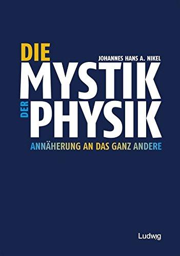 Die Mystik der Physik: Annäherung an das ganz Andere Taschenbuch – 21. August 2013 Johannes Hans A. Nikel Steve-Holger Ludwig 3869350237 NU-KAQ-00611158