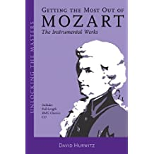 Getting the Most Out of Mozart: The Instrumental Works - Unlocking the Masters Series, No. 3