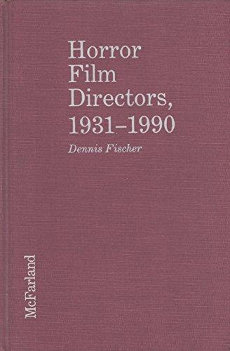 Horror Film Directors, 1931-1990 Dennis Fischer