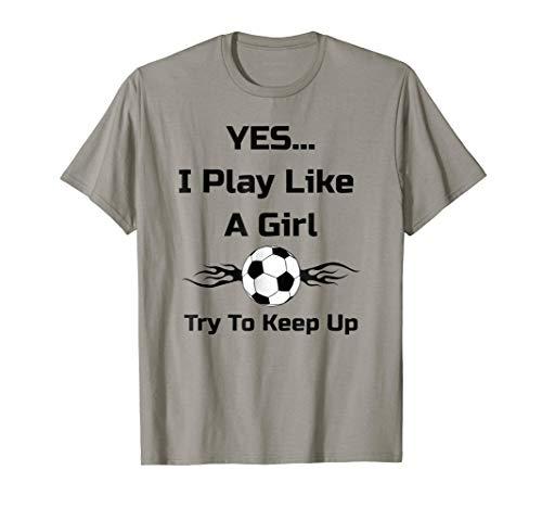 Yes...I Play Like A Girl Flaming Soccer Ball T - Soccer Flaming T-shirt Ball