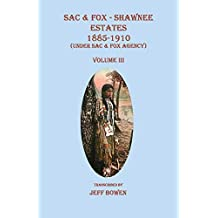 Sac & Fox - Shawnee Estates 1885-1910 (Under Sac & Fox Agency), Volume III