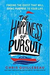 Chris Guillebeau: The Happiness of Pursuit : Finding the Quest That Will Bring Purpose to Your Life (Hardcover); 2014 Edition