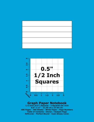 """Read Online Graph Paper Notebook: 0.5 Inch (1/2"""") Squares - 8.5"""" x 11"""" - 21.59 cm x 27.94 cm - 400 Pages - 200 Sheets - White Paper - Page Numbers - Table of Contents - Cyan Glossy Cover ebook"""