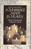 A Marriage Made in Heaven, Glen Greenwood and Latayne C. Scott, 0849907829