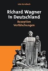 Richard Wagner in Deutschland: Rezeption - Verfälschungen