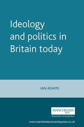 Ideology and Politics in Britain Today (Politics Today MUP)
