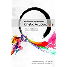 Acupuncture with Movement: Kinetic Acupuncture