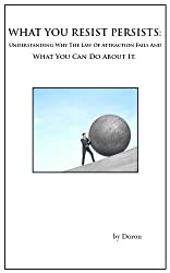 What You Resist Persists: Understanding Why The Law Of Attraction Fails And What You Can Do About It. (Switchwords Series Book 3) (English Edition)
