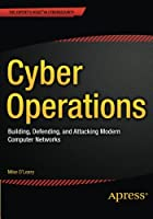 Cyber Operations: Building, Defending, and Attacking Modern Computer Networks Front Cover