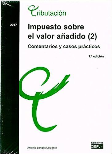 Impuesto sobre el valor añadido. Comentarios y casos prácticos: Impuesto sobre el valor añadido 2 . Comentarios y casos prácticos: Amazon.es: Antonio Longás ...
