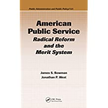 American Public Service: Radical Reform and the Merit System (Public Administration and Public Policy Book 131)