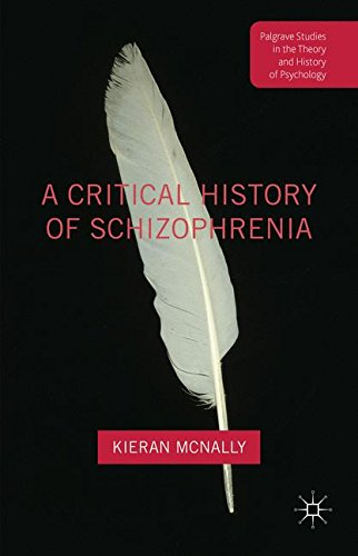 A Critical History of Schizophrenia (Palgrave Studies in the Theory and History of Psychology)