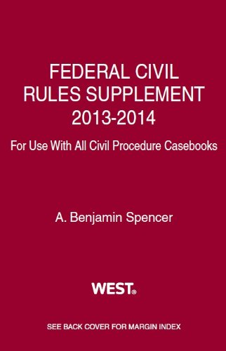 Federal Civil Rules Supplement, 2013-2014, for use with all Civil Procedure Casebooks (American Casebook Series)