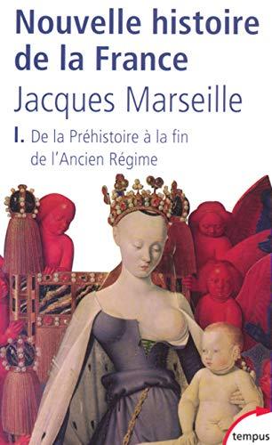 Nouvelle histoire de la France - tome 1 De la Préhistoire à la fin de l'ancien régime (01) (Tempus) (French Edition)
