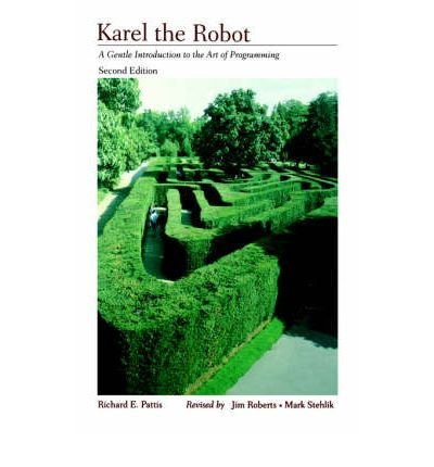 [ KAREL THE ROBOT: A GENTLE INTRODUCTION TO THE ART OF PROGRAMMING ] By Pattis, Richard E ( Author) 1994 [ Paperback ]