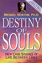 Michael Newton: Destiny of Souls : New Case Studies of Life Between Lives (Paperback); 2000 Edition