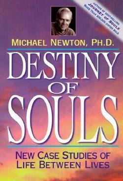 Michael Newton: Destiny of Souls : New Case Studies of Life Between Lives (Paperback); 2000 Edition