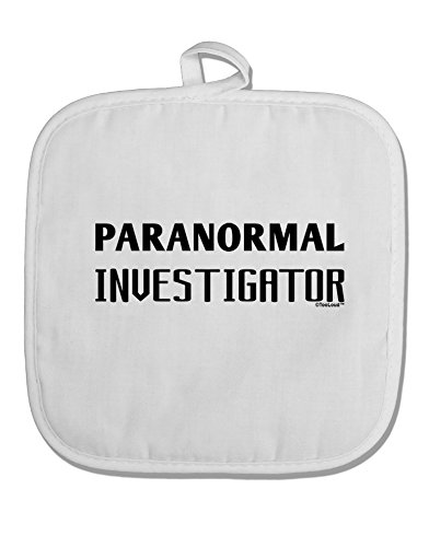 TooLoud Paranormal Investigator White Fabric Pot Holder Hot Pad by TooLoud