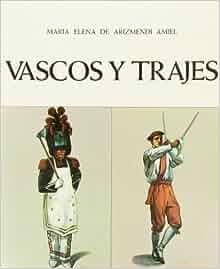Vascos y trajes (Spanish Edition): Maria Elena de Arizmendi Amiel