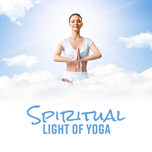 Spiritual Light of Yoga: Path of Deep Reflections, Calming Philosophy, Inner Exploration, Body & Mind Practice