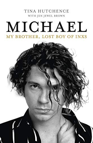 Michael: My brother, lost boy of INXS por Tina Hutchence