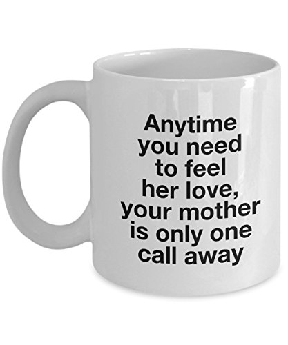 Anytime You Need To Feel Her Love, Your Mother Is Only One Call Away, 11Oz Coffee Mug Unique Gift Idea for Him, Her, Mom, Dad - Perfect Birthday Gifts