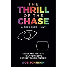 The Thrill of the Chase   A Treasure Hunt: Clues and Hints to Help You Solve Forrest Fenn's Memoir