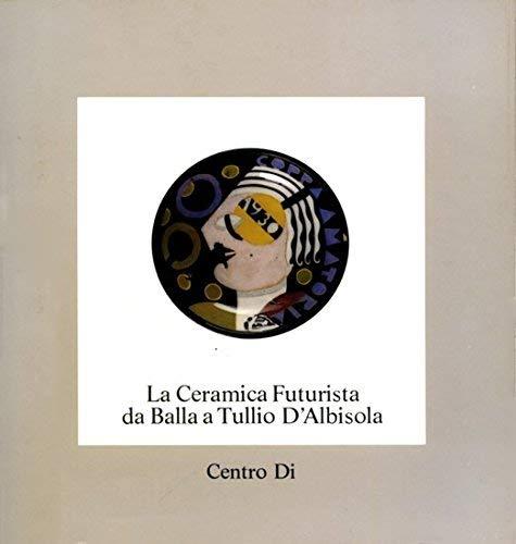 Amazon.it: La ceramica futurista da Balla a Tullio d'Albisola ...