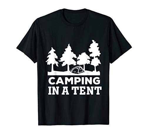 Camping In A Tent - Funny Outdoor Camping T-Shirt
