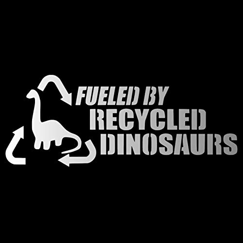 Fueled by Recycled Dinosaurs [Pick Any Color] Vinyl Transfer Sticker Decal for Laptop/Car/Truck/Window/Bumper (5in x 2in, ()