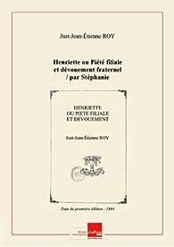 Henriette ou Piété filiale et dévouement fraternel / par Stéphanie Ory [Edition de 1884] par Just-Jean-Étienne Roy