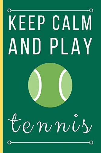 Keep Calm And Play Tennis: Funny Novelty Tennis Players Lined Notebook / Journal (6 x 9) por Dawn's Notebooks