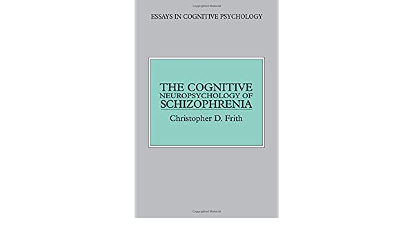 com the cognitive neuropsychology of schizophrenia essays  com the cognitive neuropsychology of schizophrenia essays in cognitive psychology 9780863773341 christopher donald frith books